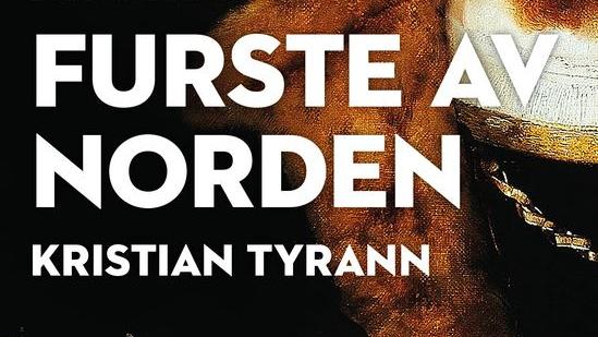 Kristian Tyrann – furste av Norden