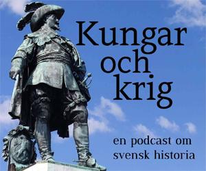 Kungar och krig - en podcast om svensk historia