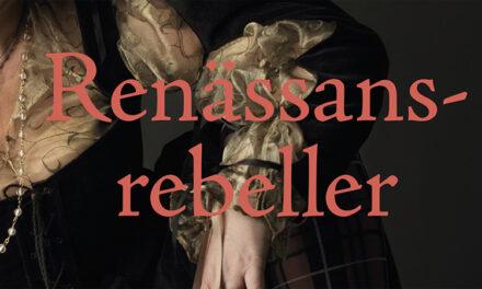 Renässansrebeller från Cecilia Vasa till kung Kristina